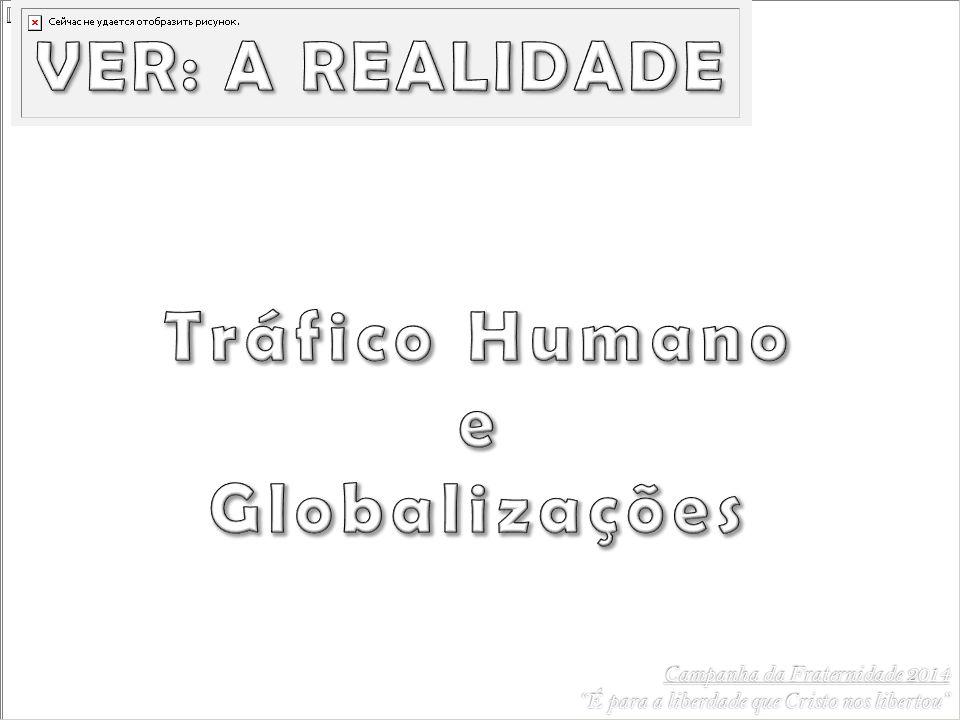 VER: A REALIDADE Tráfico Humano e Globalizações