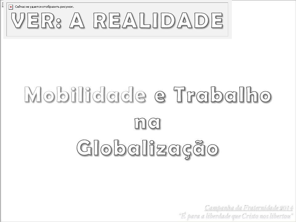 VER: A REALIDADE Mobilidade e Trabalho na Globalização