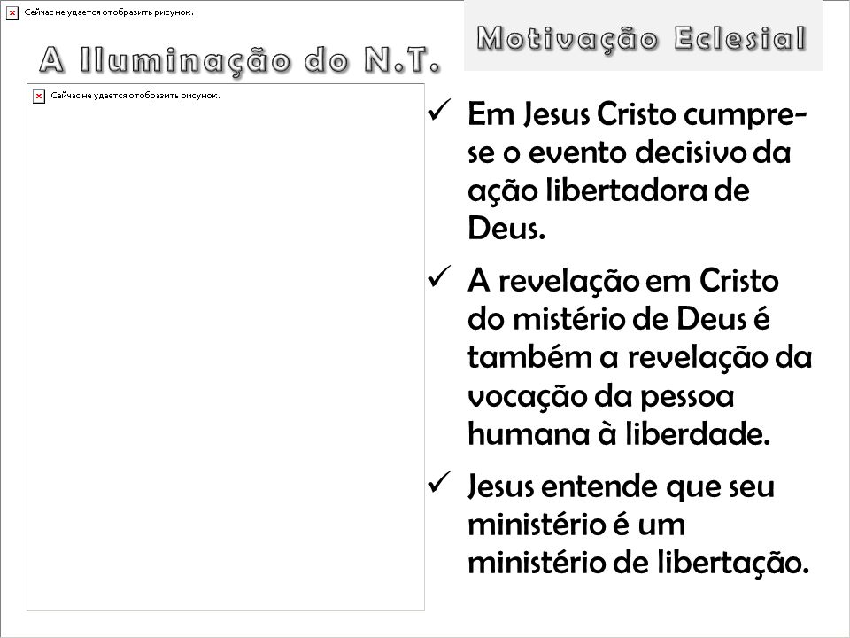 Motivação Eclesial A Iluminação do N.T. Em Jesus Cristo cumpre- se o evento decisivo da ação libertadora de Deus.