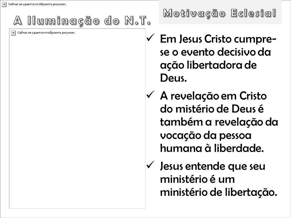 Motivação EclesialA Iluminação do N.T. Em Jesus Cristo cumpre- se o evento decisivo da ação libertadora de Deus.