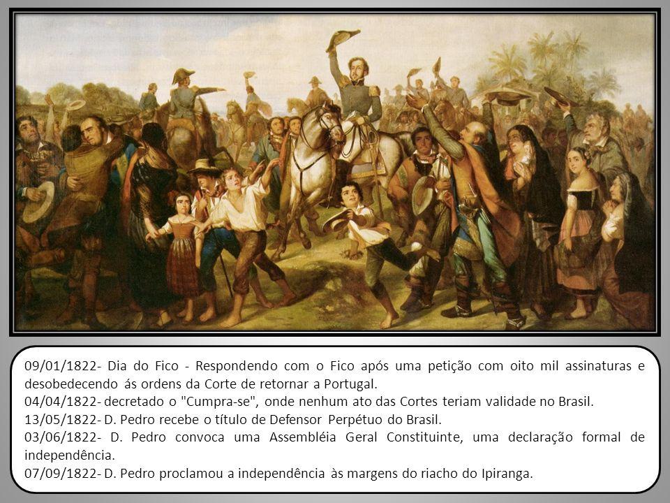 09/01/1822- Dia do Fico - Respondendo com o Fico após uma petição com oito mil assinaturas e desobedecendo ás ordens da Corte de retornar a Portugal.