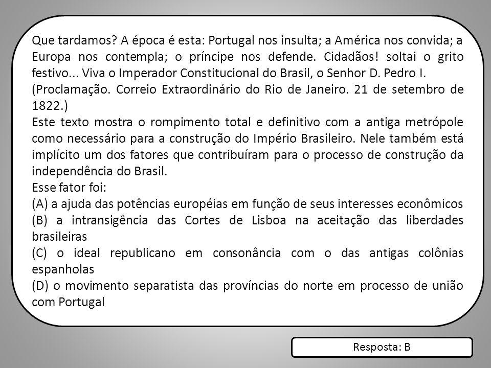 Que tardamos A época é esta: Portugal nos insulta; a América nos convida; a Europa nos contempla; o príncipe nos defende. Cidadãos! soltai o grito festivo... Viva o Imperador Constitucional do Brasil, o Senhor D. Pedro I.