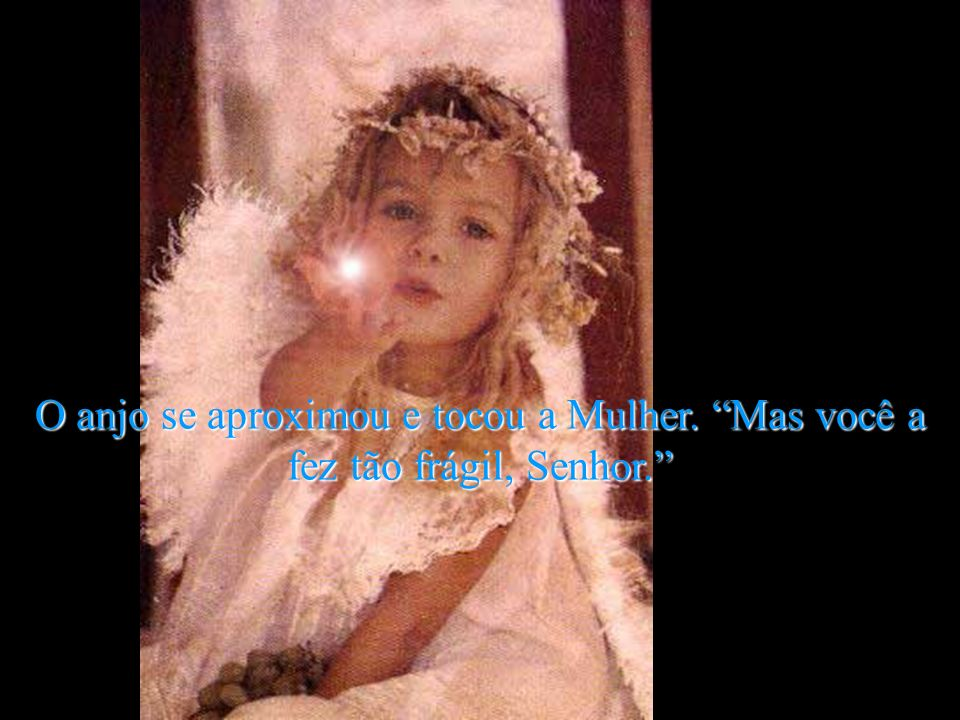 O anjo se aproximou e tocou a Mulher
