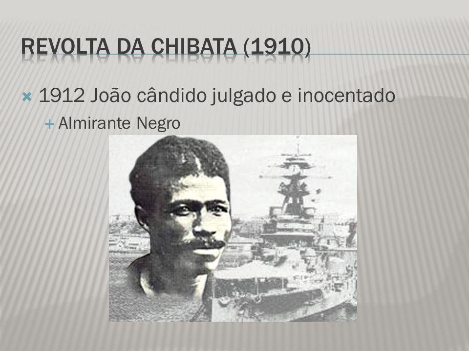 Revolta da Chibata (1910) 1912 João cândido julgado e inocentado