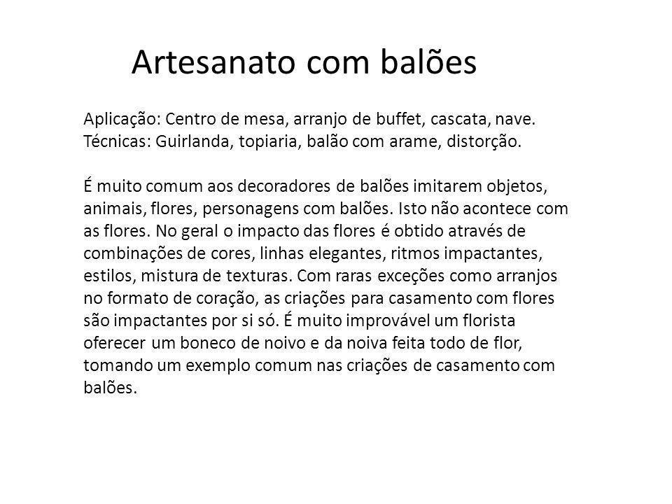 Artesanato com balões Aplicação: Centro de mesa, arranjo de buffet, cascata, nave. Técnicas: Guirlanda, topiaria, balão com arame, distorção.