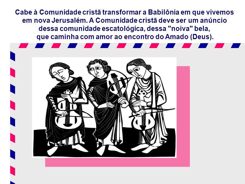 Cabe à Comunidade cristã transformar a Babilônia em que vivemos