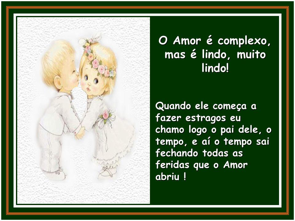 O Amor é complexo, mas é lindo, muito lindo!