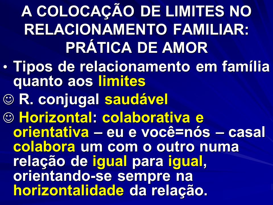 A COLOCAÇÃO DE LIMITES NO RELACIONAMENTO FAMILIAR: PRÁTICA DE AMOR