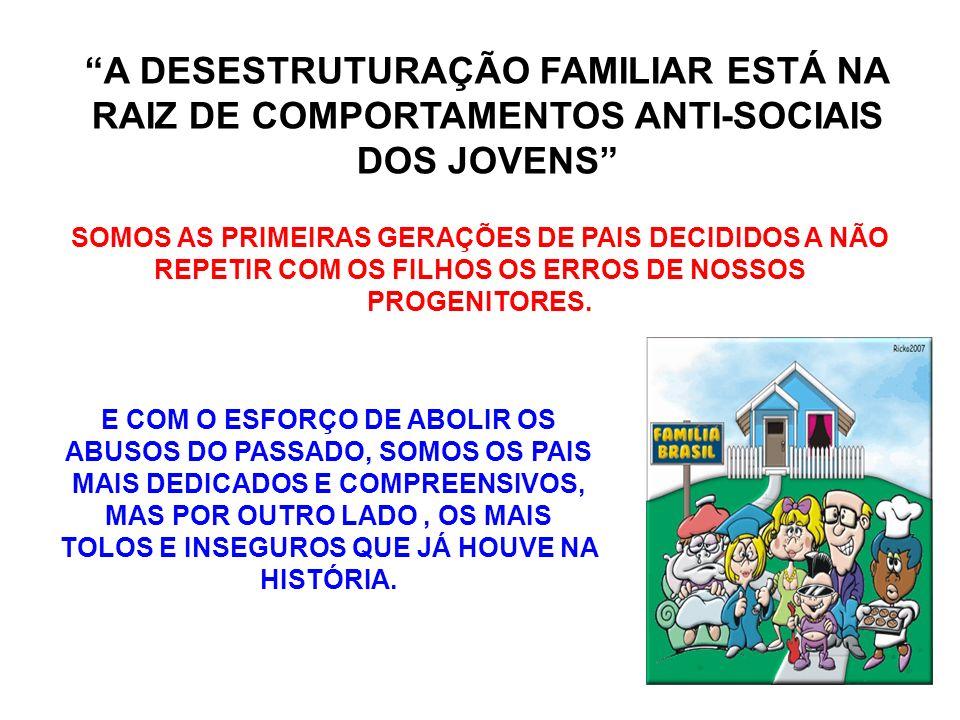 A DESESTRUTURAÇÃO FAMILIAR ESTÁ NA RAIZ DE COMPORTAMENTOS ANTI-SOCIAIS DOS JOVENS