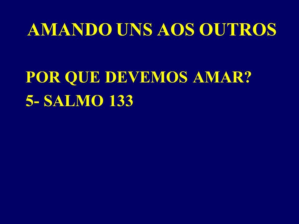 AMANDO UNS AOS OUTROS POR QUE DEVEMOS AMAR 5- SALMO 133