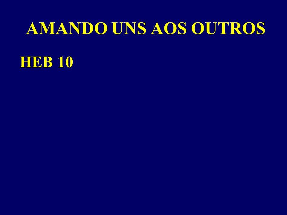AMANDO UNS AOS OUTROS HEB 10