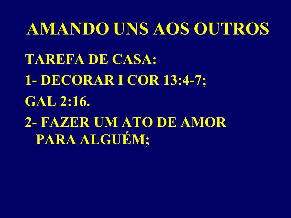 AMANDO UNS AOS OUTROS TAREFA DE CASA: 1- DECORAR I COR 13:4-7;