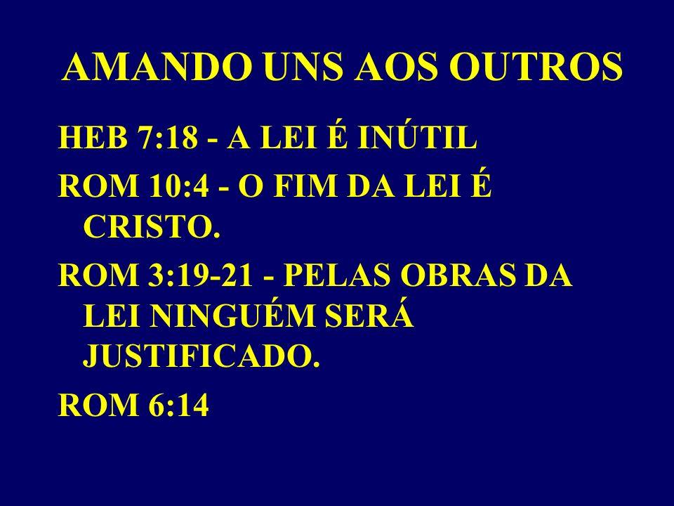 AMANDO UNS AOS OUTROS HEB 7:18 - A LEI É INÚTIL