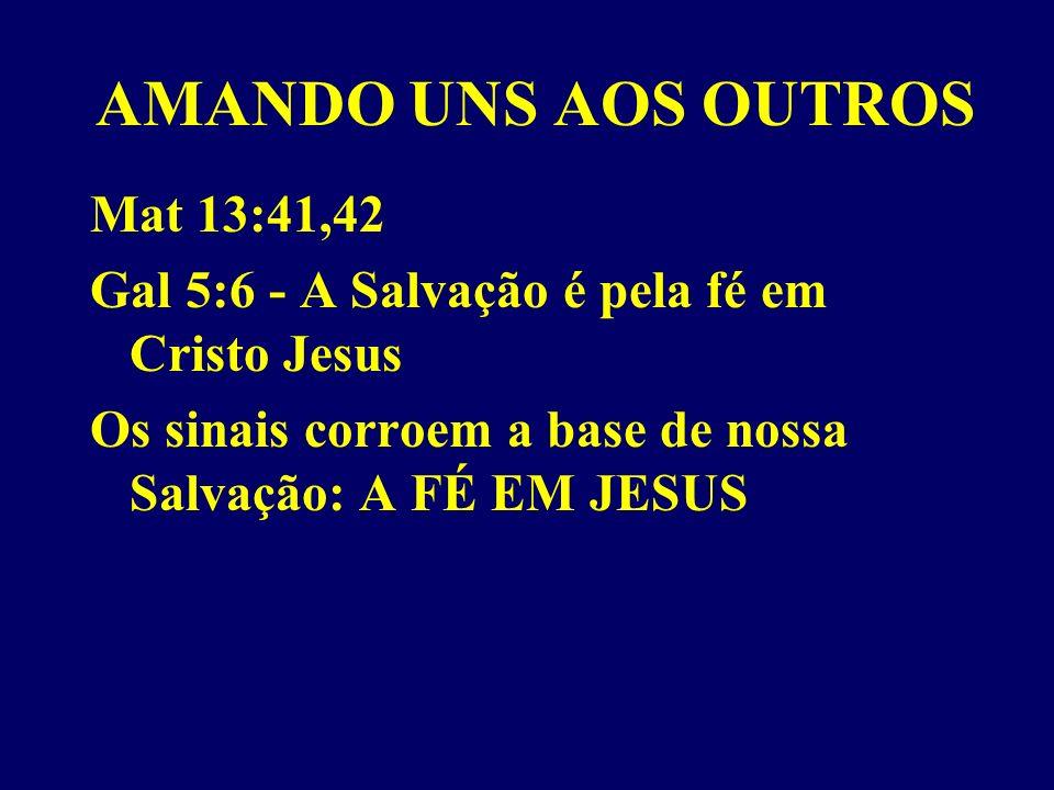 AMANDO UNS AOS OUTROS Mat 13:41,42
