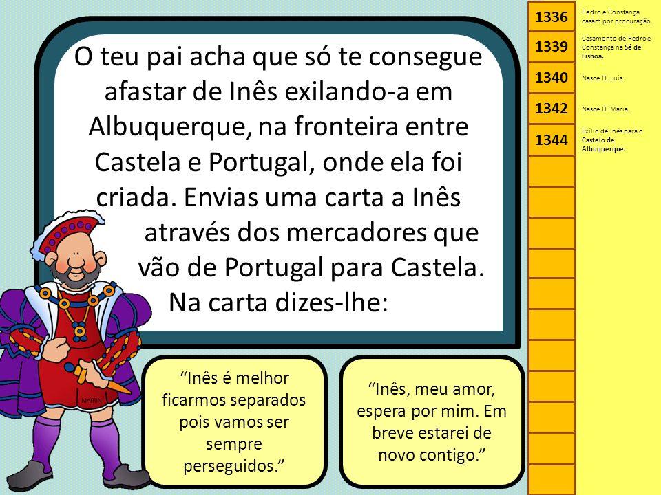 1336 1340. 1342. 1344. 1339. Pedro e Constança casam por procuração. Casamento de Pedro e Constança na Sé de Lisboa.