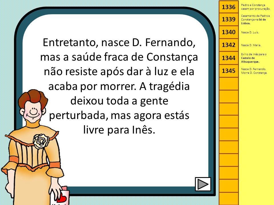 1336 1340. 1342. 1344. 1345. 1339. Pedro e Constança casam por procuração. Casamento de Pedro e Constança na Sé de Lisboa.