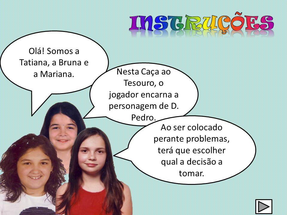 iNSTRUÇÕES Olá! Somos a Tatiana, a Bruna e a Mariana.