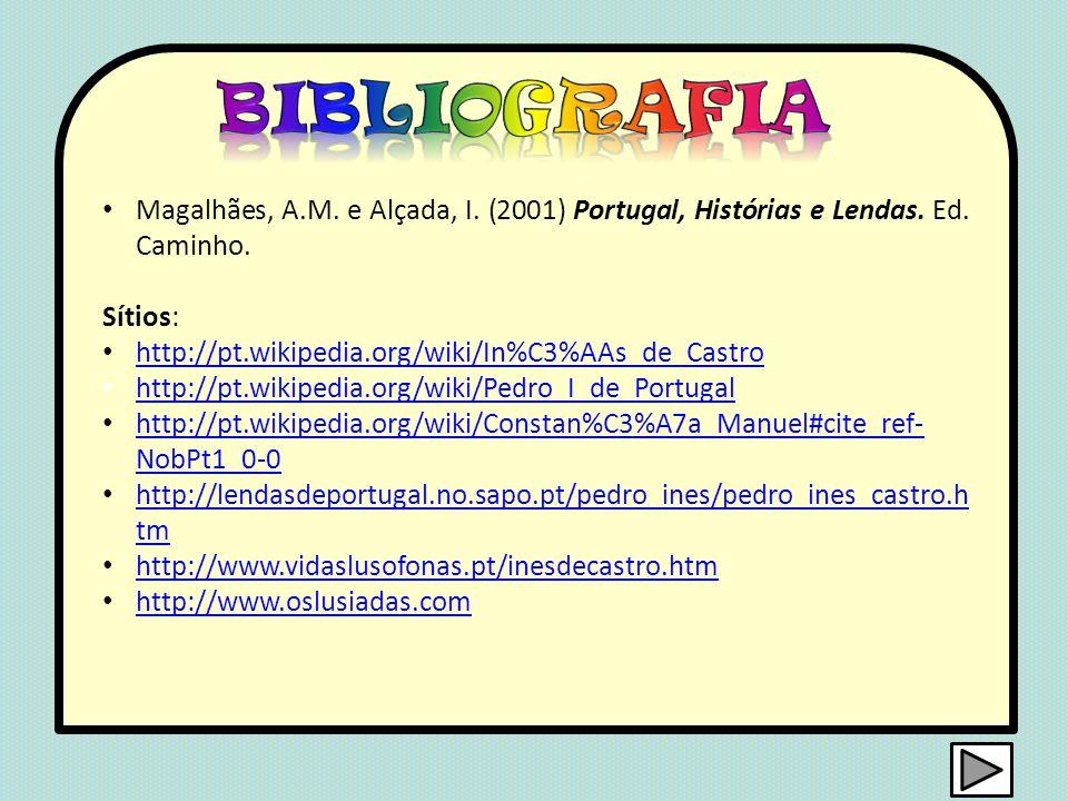 Magalhães, A. M. e Alçada, I. (2001) Portugal, Histórias e Lendas. Ed