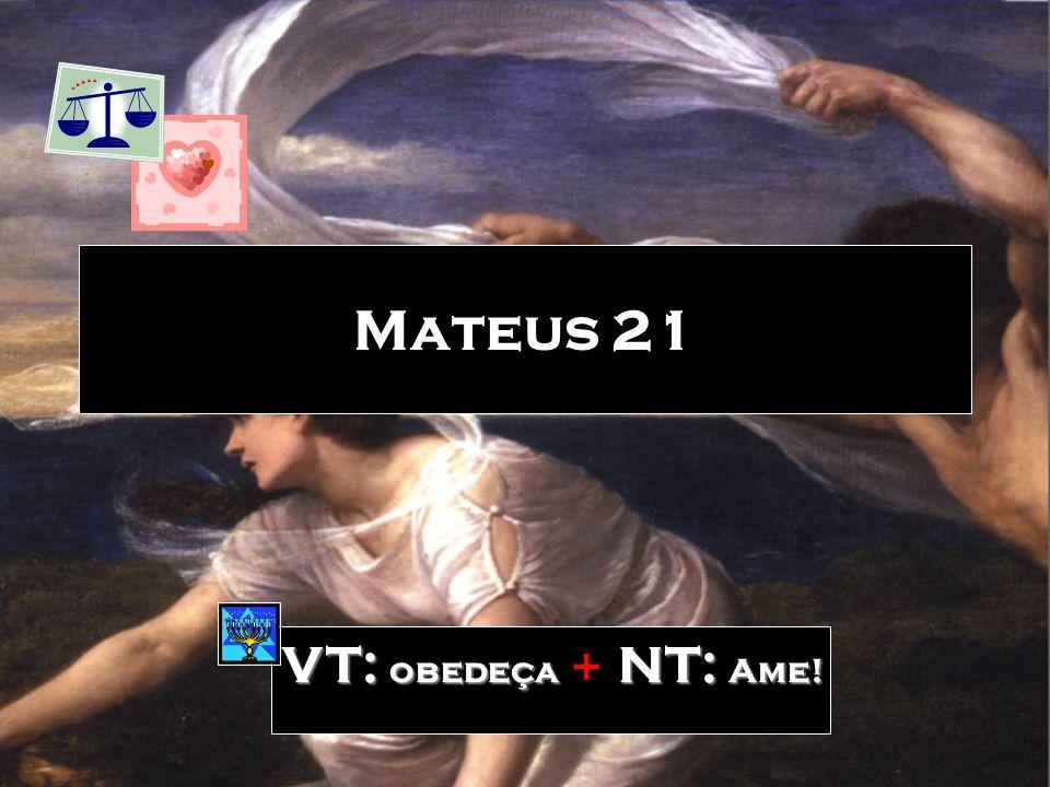 Mateus 21 VT: obedeça + NT: Ame! 103