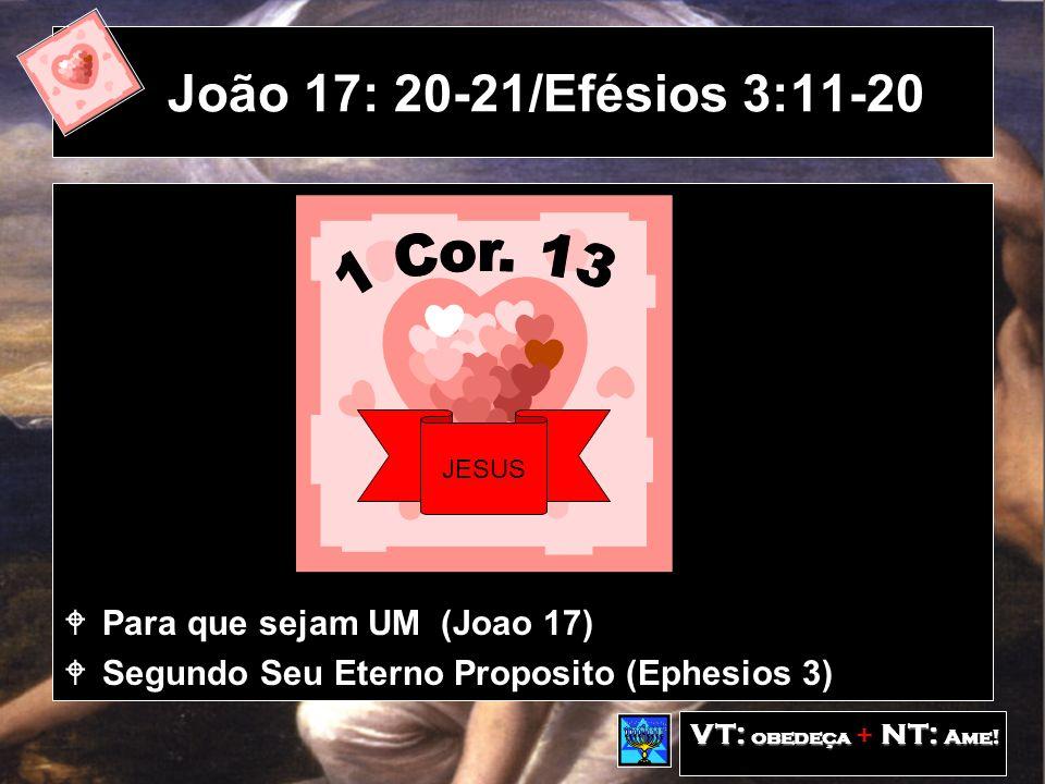 João 17: 20-21/Efésios 3:11-20 1 Cor. 13 Para que sejam UM (Joao 17)
