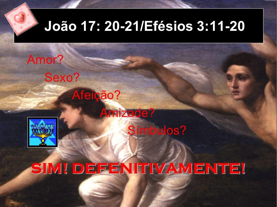 SIM! DEFENITIVAMENTE! João 17: 20-21/Efésios 3:11-20 Amor Sexo
