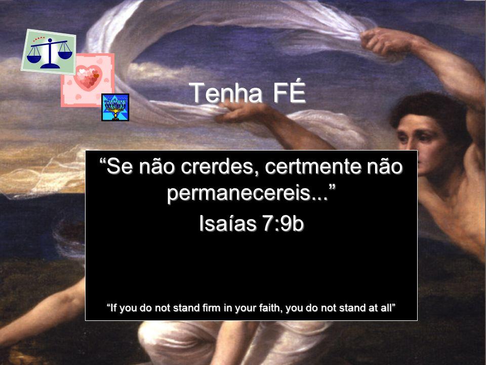 Tenha FÉ Se não crerdes, certmente não permanecereis... Isaías 7:9b