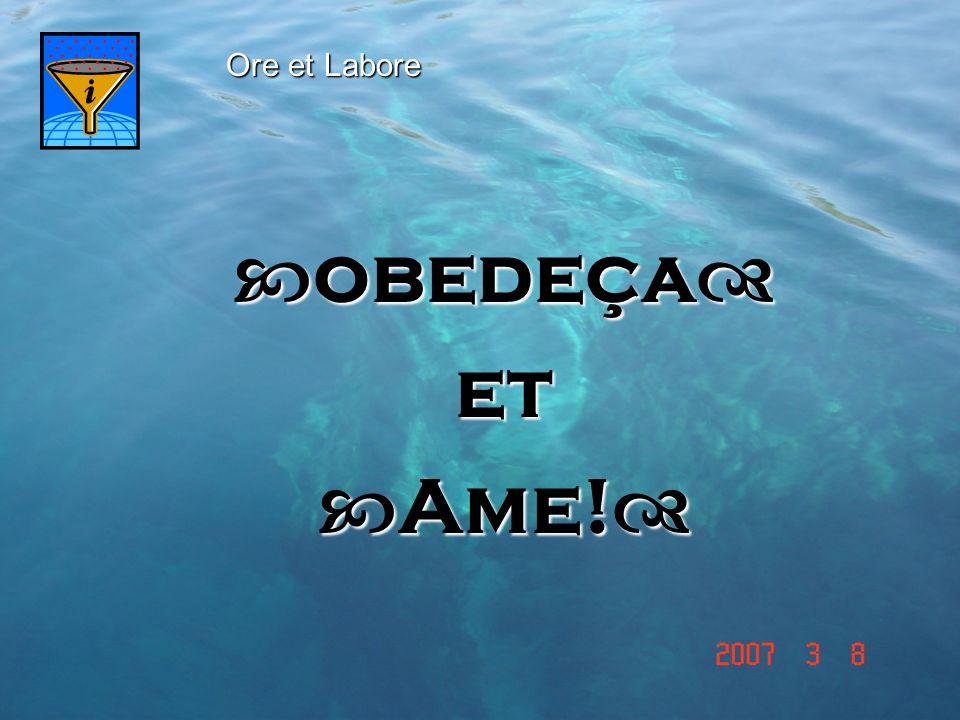 Ore et Labore obedeça et Ame!