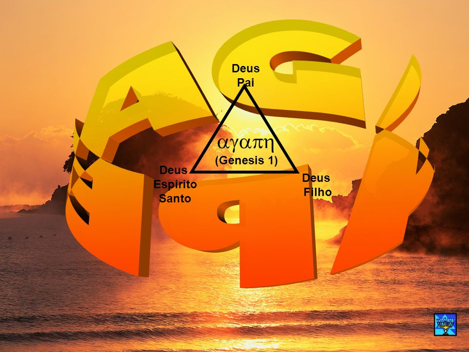 AGAPE Deus Pai agap (Genesis 1) Deus Espirito Santo Deus Filho 13
