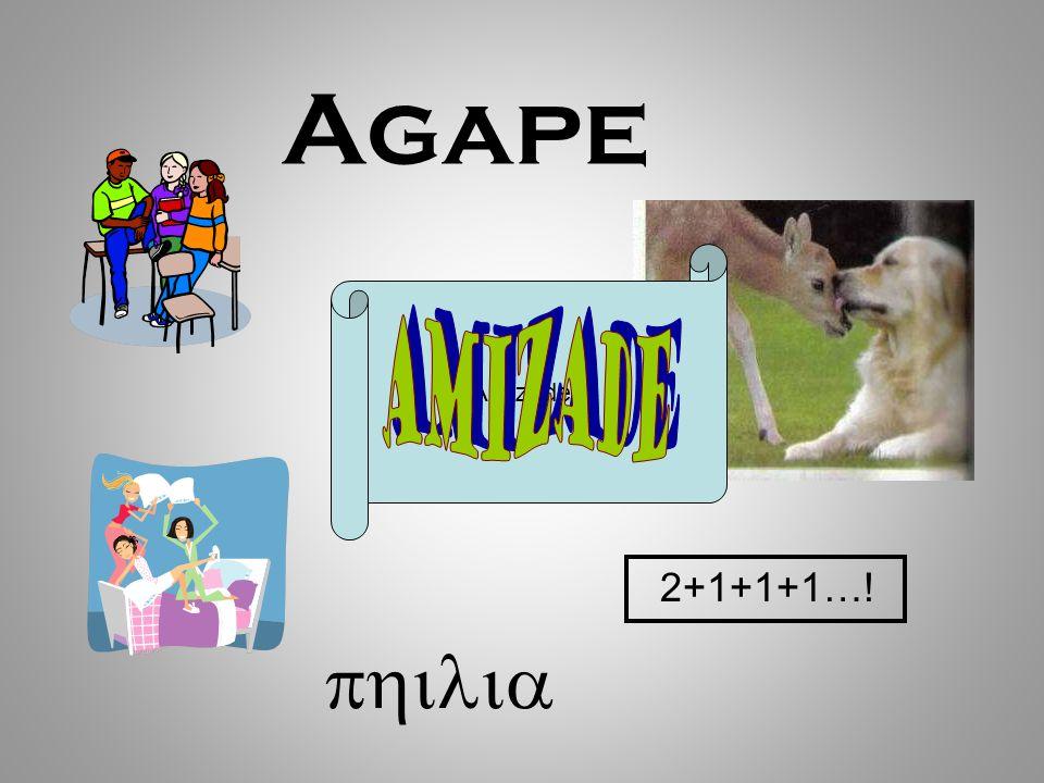 Agape Amizade Amizade 2+1+1+1…! philia 52
