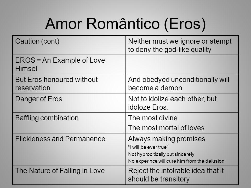 Amor Romântico (Eros) Caution (cont)