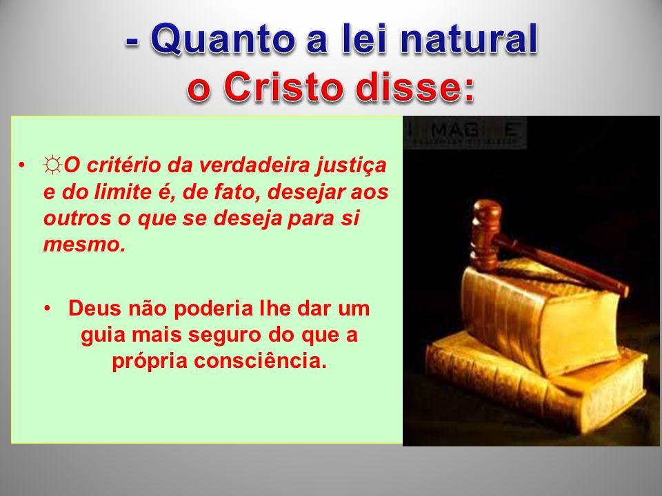 - Quanto a lei natural o Cristo disse: