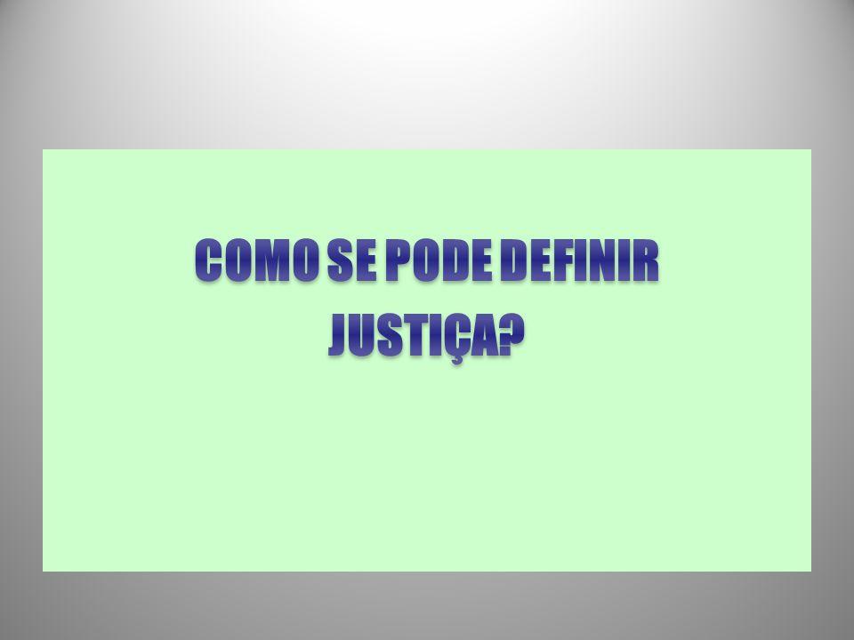 COMO SE PODE DEFINIR JUSTIÇA