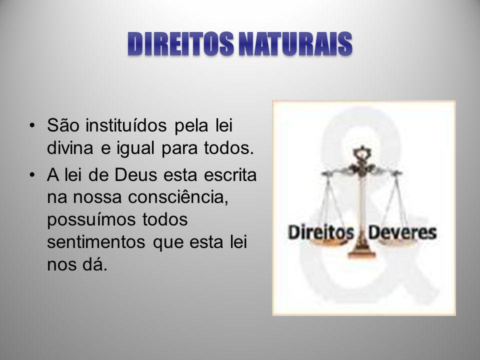 DIREITOS NATURAIS São instituídos pela lei divina e igual para todos.