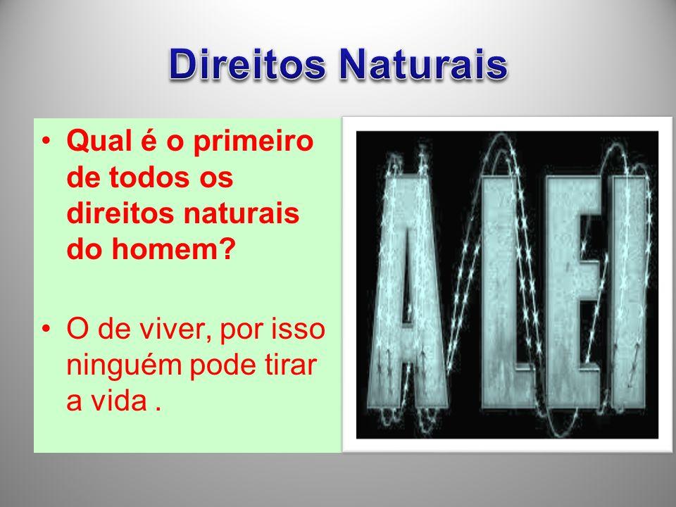 Direitos Naturais Qual é o primeiro de todos os direitos naturais do homem.