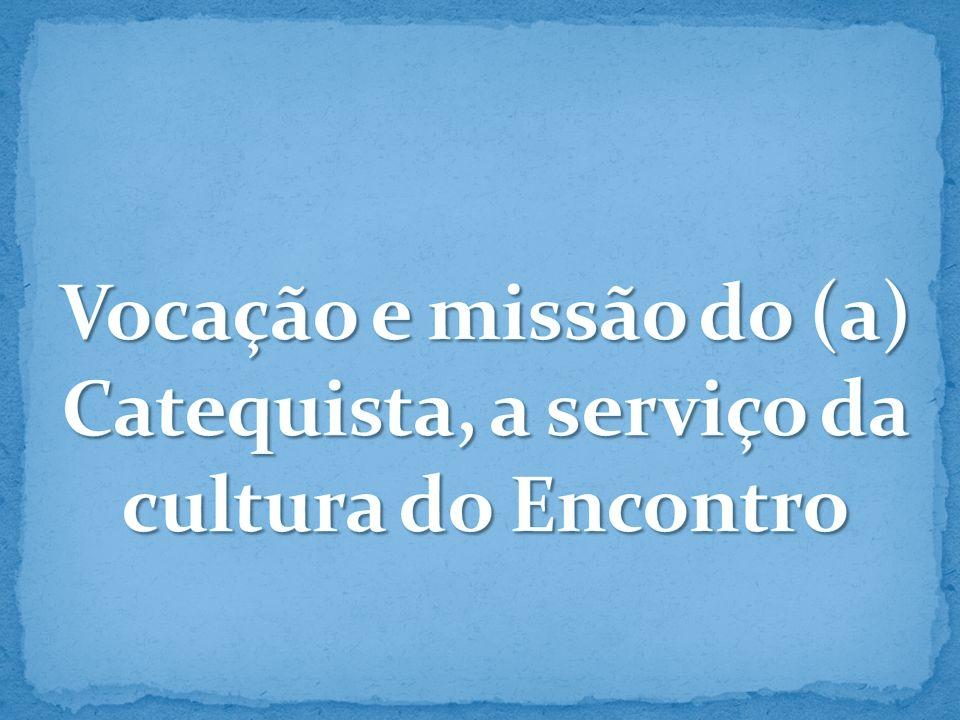 Vocação e missão do (a) Catequista, a serviço da cultura do Encontro
