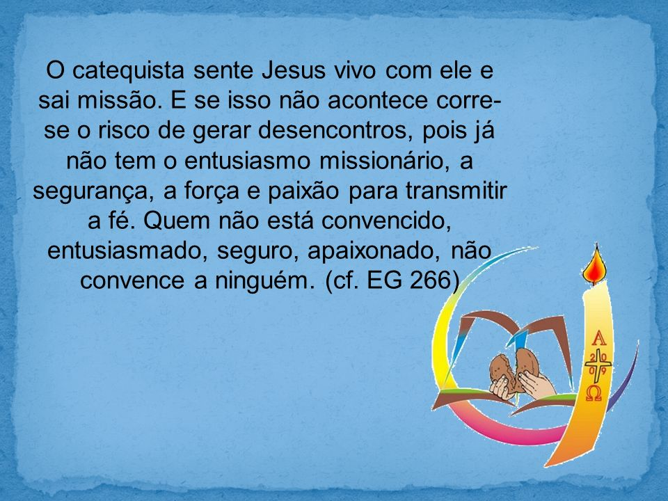 O catequista sente Jesus vivo com ele e sai missão