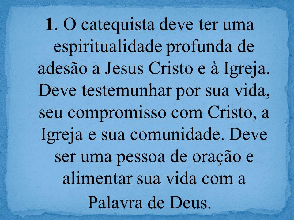 1. O catequista deve ter uma espiritualidade profunda de adesão a Jesus Cristo e à Igreja.