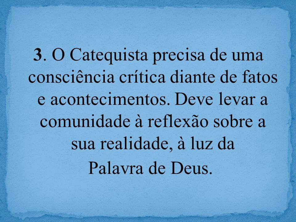 3. O Catequista precisa de uma consciência crítica diante de fatos e acontecimentos.