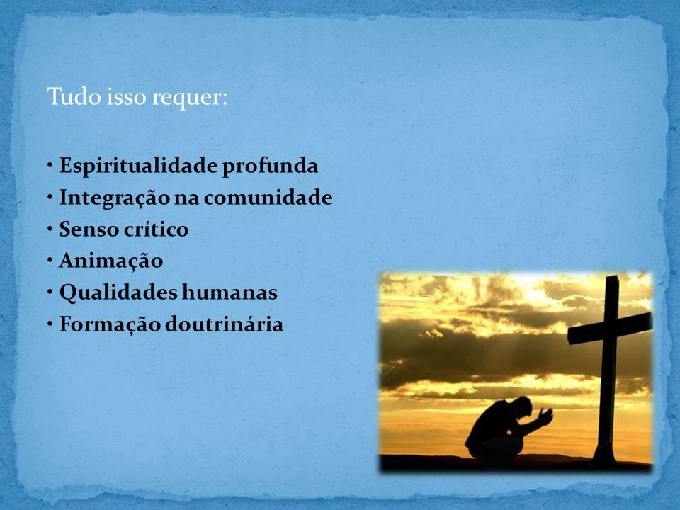 Tudo isso requer: • Espiritualidade profunda