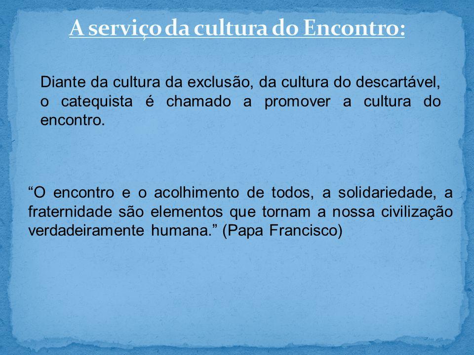 A serviço da cultura do Encontro: