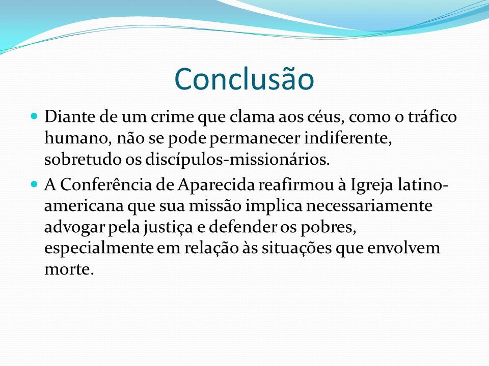 Conclusão Diante de um crime que clama aos céus, como o tráfico humano, não se pode permanecer indiferente, sobretudo os discípulos-missionários.