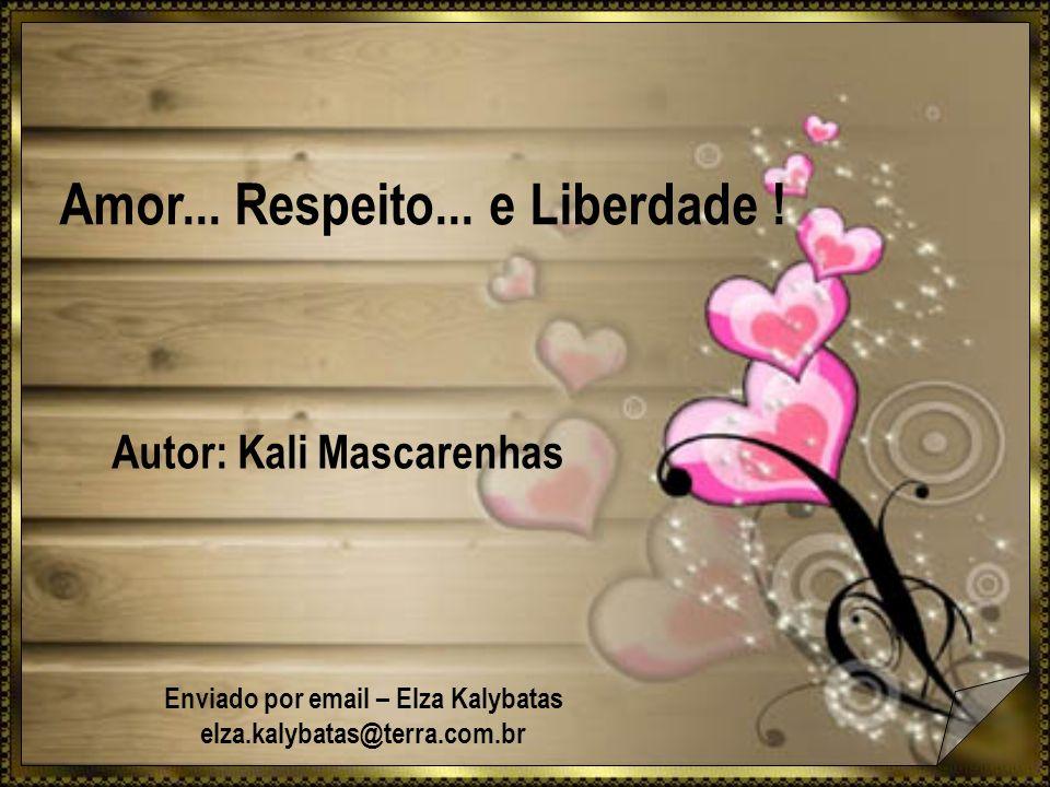 Amor... Respeito... e Liberdade ! Enviado por email – Elza Kalybatas