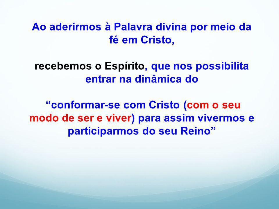Ao aderirmos à Palavra divina por meio da fé em Cristo,