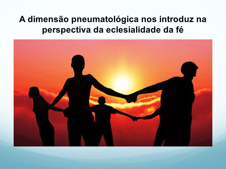 A dimensão pneumatológica nos introduz na perspectiva da eclesialidade da fé