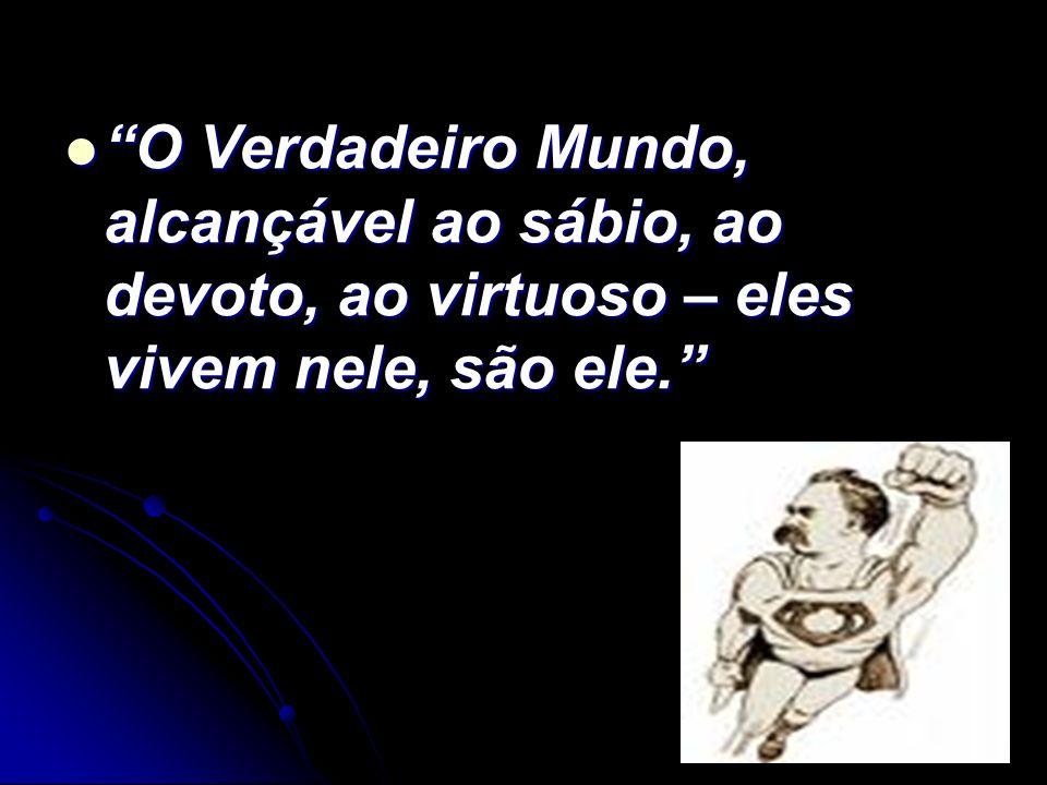O Verdadeiro Mundo, alcançável ao sábio, ao devoto, ao virtuoso – eles vivem nele, são ele.