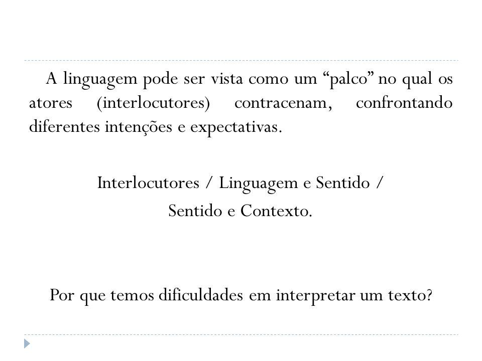 A linguagem pode ser vista como um palco no qual os atores (interlocutores) contracenam, confrontando diferentes intenções e expectativas.