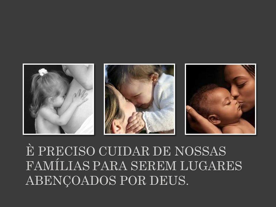 È preciso cuidar de nossas famílias para serem lugares abençoados por Deus.