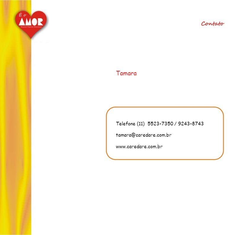 Tamara Telefone (11) 5523-7350 / 9243-8743 tamara@caredare.com.br