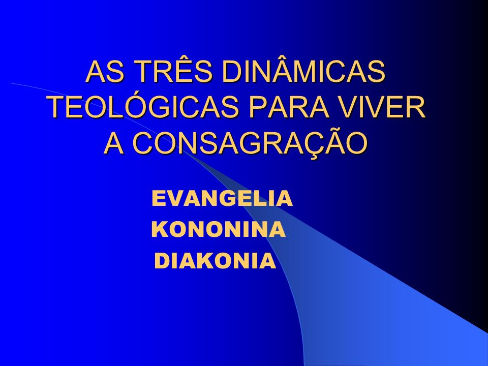 AS TRÊS DINÂMICAS TEOLÓGICAS PARA VIVER A CONSAGRAÇÃO