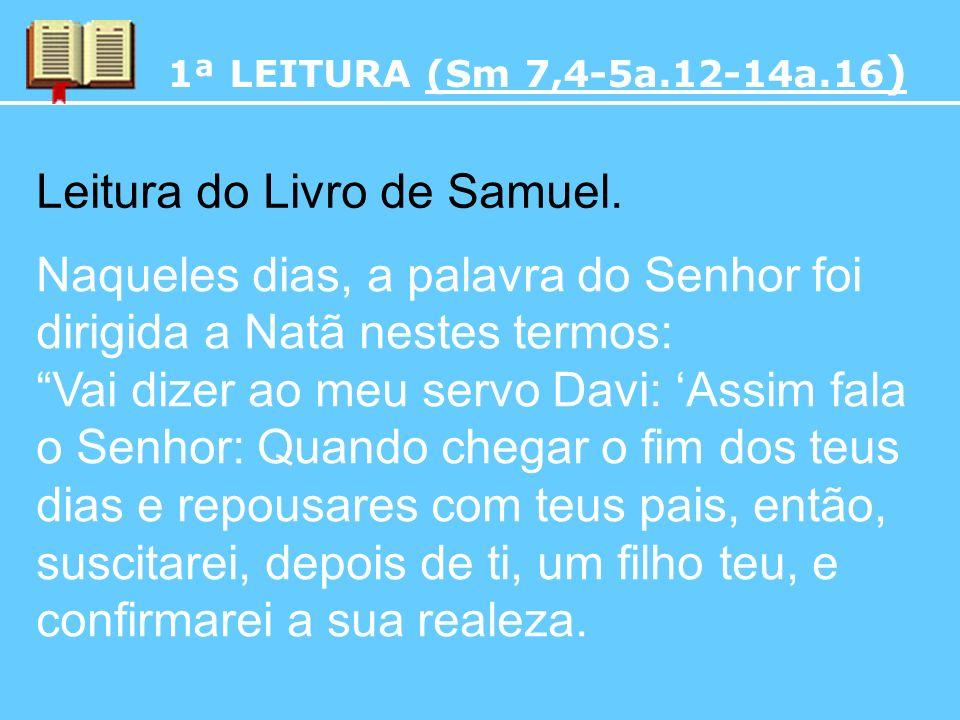 1ª LEITURA (Sm 7,4-5a.12-14a.16) Leitura do Livro de Samuel.